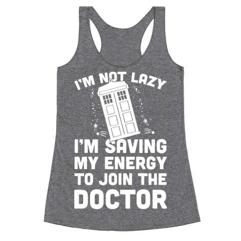 I'm Not Lazy I'm Saving My Energy To Join The Doctor Racerback Tank Top
