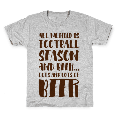 All We Need is Football Season and Beer. Kids T-Shirt
