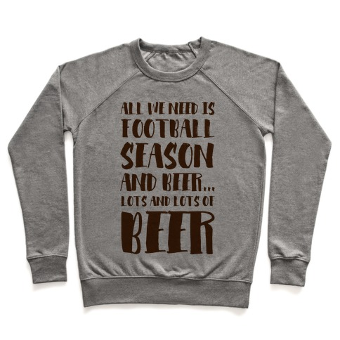 All We Need is Football Season and Beer. Pullover