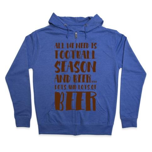 All We Need is Football Season and Beer. Zip Hoodie
