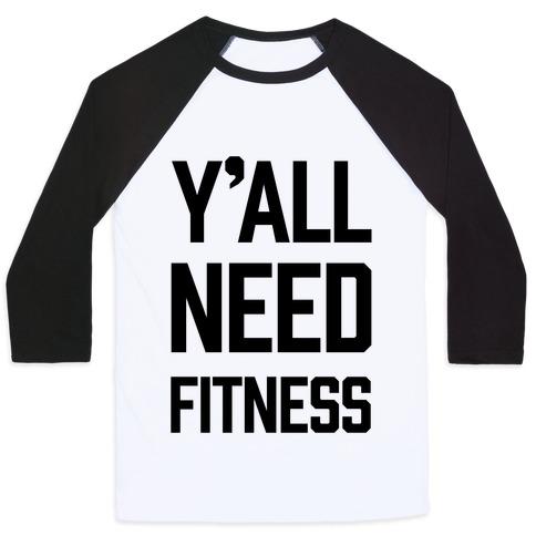 Y'all Need Fitness Baseball Tee