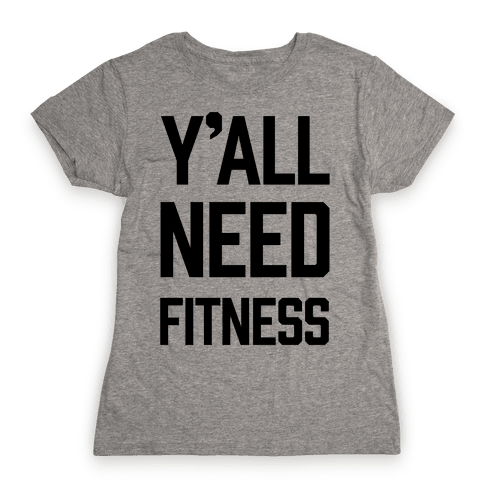 Y'all Need Fitness Womens T-Shirt