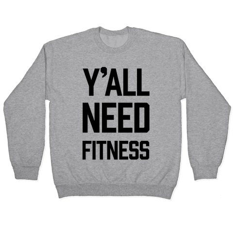 Y'all Need Fitness Pullover