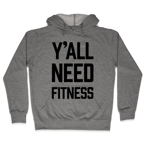 Y'all Need Fitness Hooded Sweatshirt