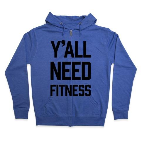 Y'all Need Fitness Zip Hoodie