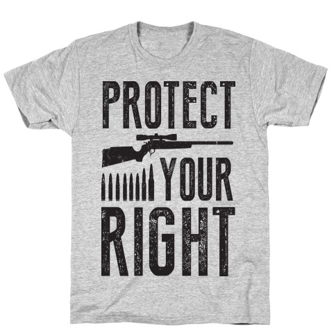 Protect Your Right (Political) T-Shirt