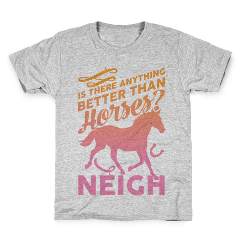 Is There Anything Better Than Horses Kids T-Shirt