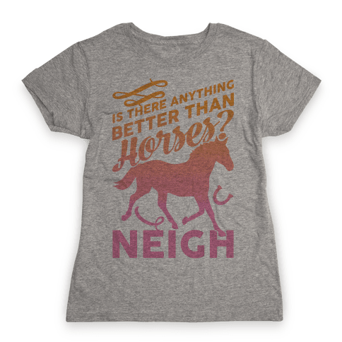 Is There Anything Better Than Horses Womens T-Shirt