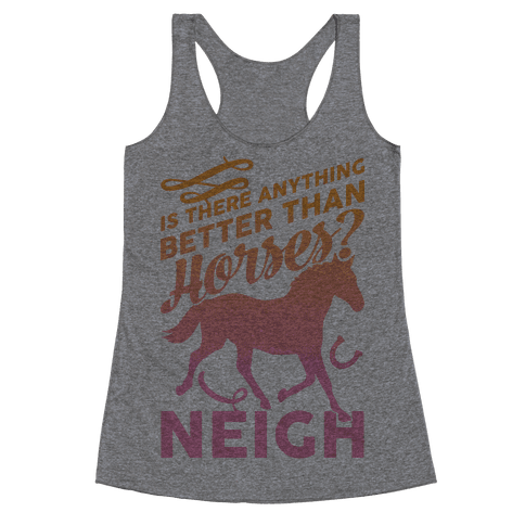 Is There Anything Better Than Horses Racerback Tank Top