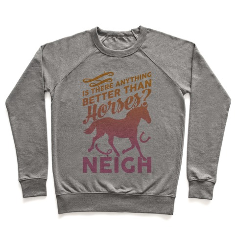 Is There Anything Better Than Horses Pullover