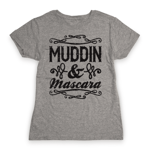 Muddin' and Mascara Womens T-Shirt