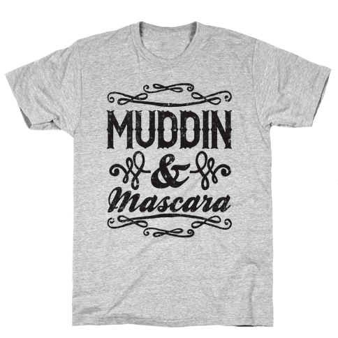 Muddin' and Mascara Mens/Unisex T-Shirt