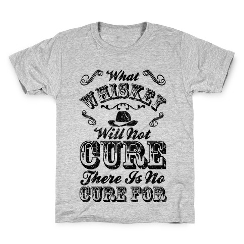 What Whiskey Will Not Cure There Is No Cure For Kids T-Shirt