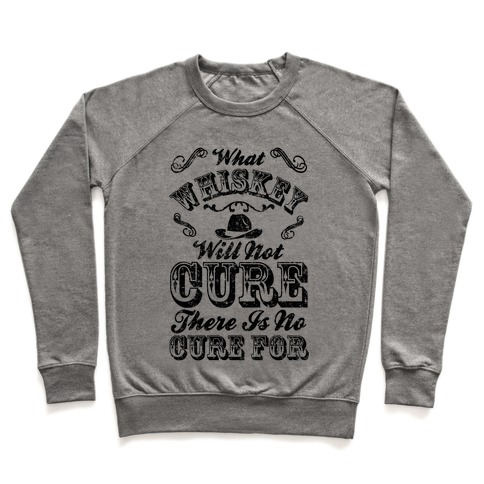 What Whiskey Will Not Cure There Is No Cure For Pullover