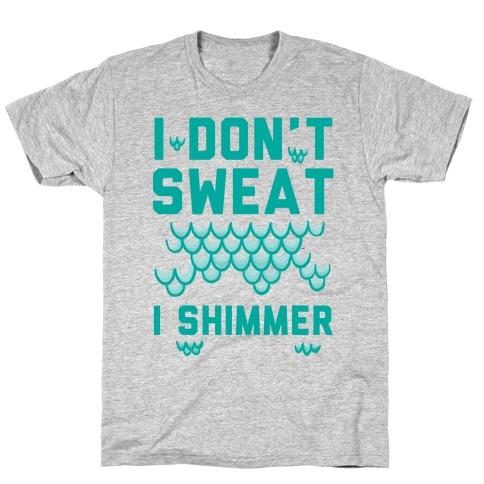 I Don't Sweat I Shimmer Mens/Unisex T-Shirt