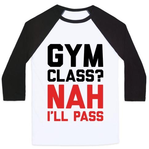 Gym Class Nah I'll Pass Baseball Tee