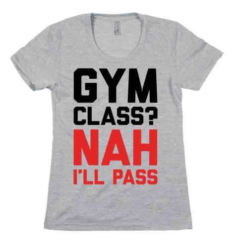Gym Class Nah I'll Pass Womens T-Shirt