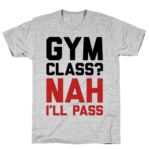 Gym Class Nah I'll Pass Mens T-Shirt
