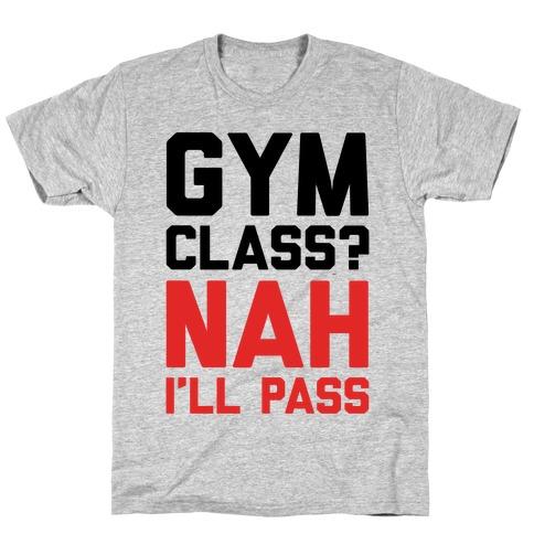 Gym Class Nah I'll Pass Mens T-Shirt