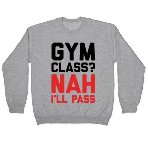 Gym Class Nah I'll Pass Pullover