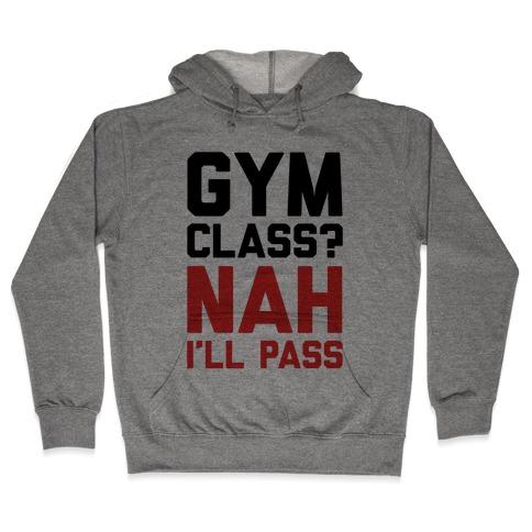 Gym Class Nah I'll Pass Hooded Sweatshirt