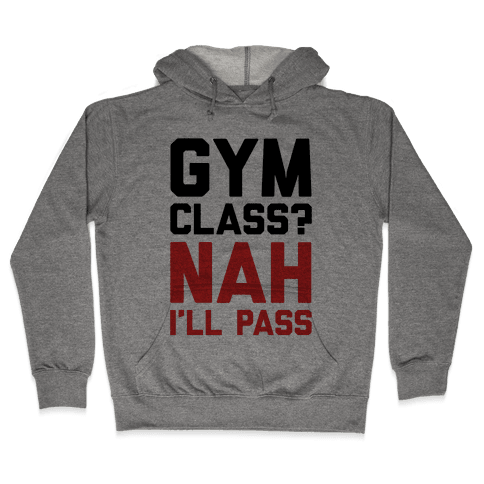 Gym Class Nah I'll Pass Hooded Sweatshirt