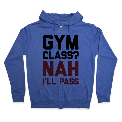 Gym Class Nah I'll Pass Zip Hoodie