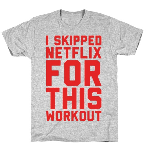 I Skipped Netflix For This Workout T-Shirt