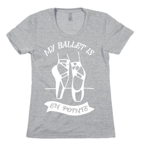 My Ballet Is En Pointe Womens T-Shirt