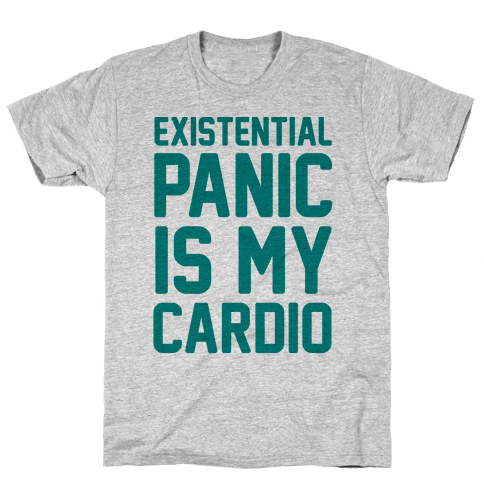 Existential Panic Is My Cardio Mens T-Shirt