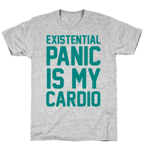 Existential Panic Is My Cardio T-Shirt