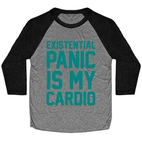 Existential Panic Is My Cardio Baseball Tee