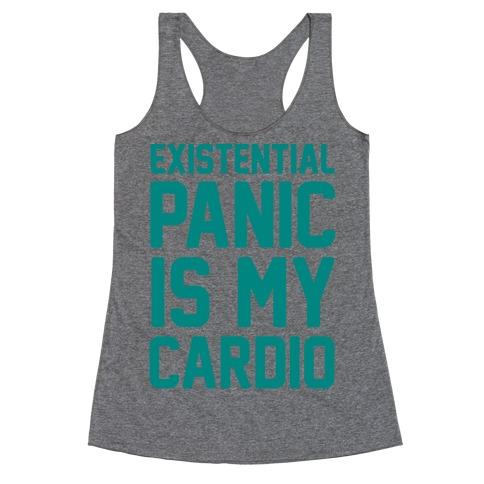 Existential Panic Is My Cardio Racerback Tank Top