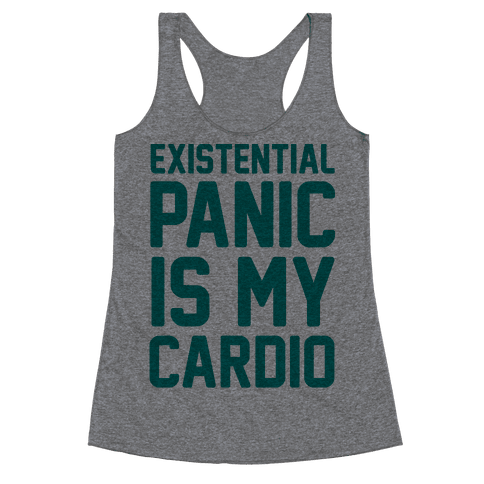 Existential Panic Is My Cardio Racerback Tank Top