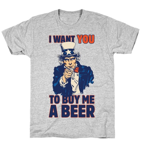 Uncle Sam Says I Want YOU to Buy Me a Beer T-Shirt