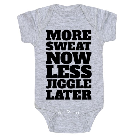 More Sweat Now Less Jiggle Later Baby Onesy