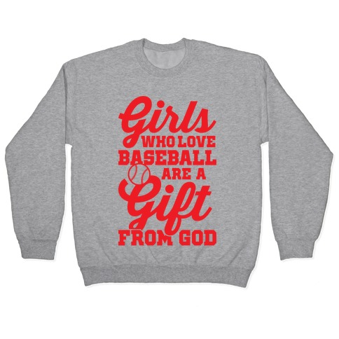 Girls Who Love Baseball Are A Gift From God Pullover