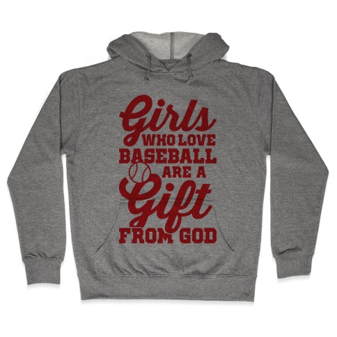 Girls Who Love Baseball Are A Gift From God Hooded Sweatshirt