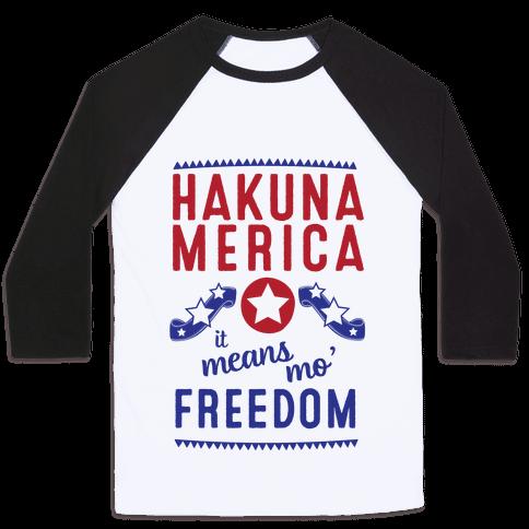 Hakuna Merica It Means Mo' Freedom (Patriotic T-Shirt) Baseball Tee