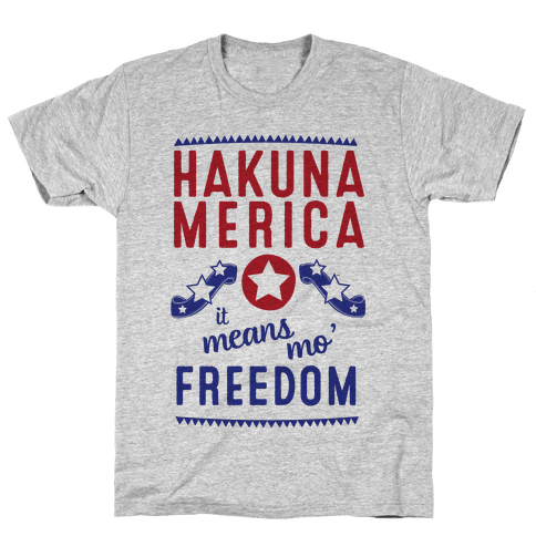 Hakuna Merica It Means Mo' Freedom (Patriotic T-Shirt) Mens T-Shirt