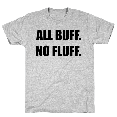 ALL BUFF. NO FLUFF (black font) Mens T-Shirt