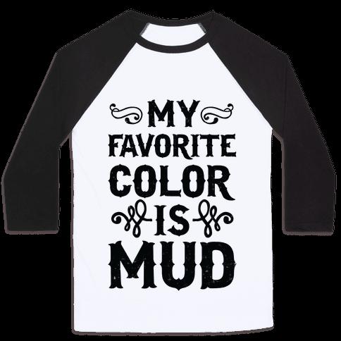 My Favorite Color Is Mud Baseball Tee