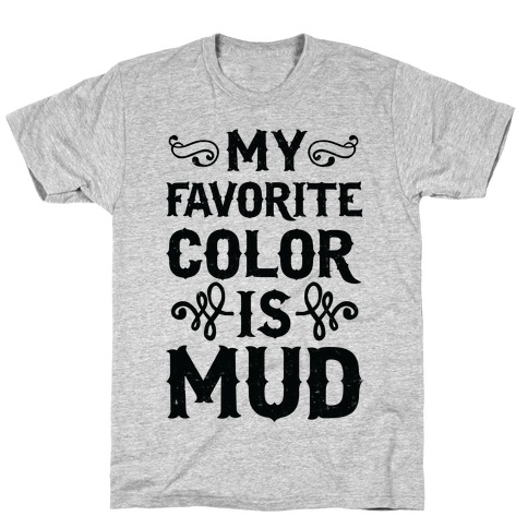 My Favorite Color Is Mud T-Shirt