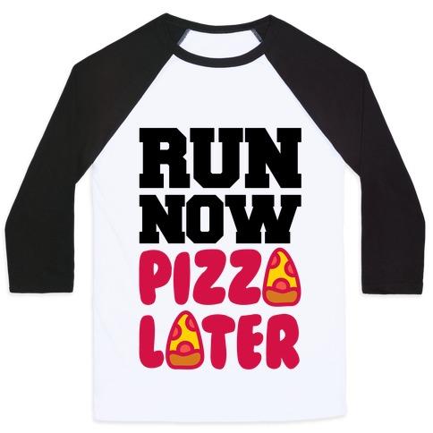 Run Now Pizza Later Baseball Tee