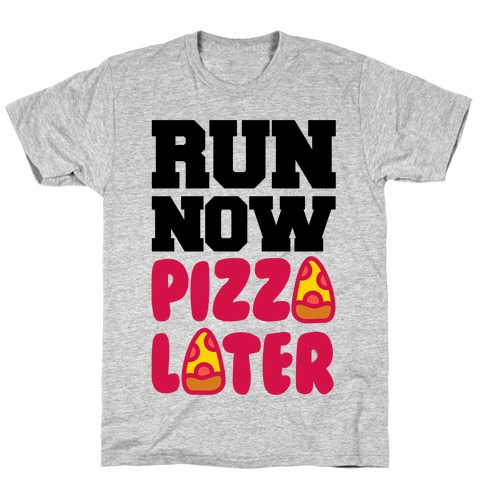 Run Now Pizza Later Mens/Unisex T-Shirt