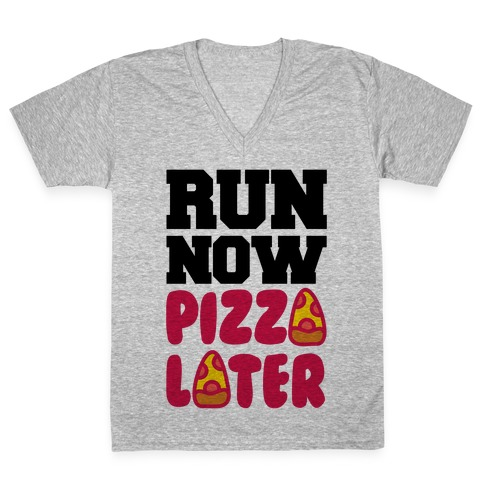 Run Now Pizza Later V-Neck Tee Shirt