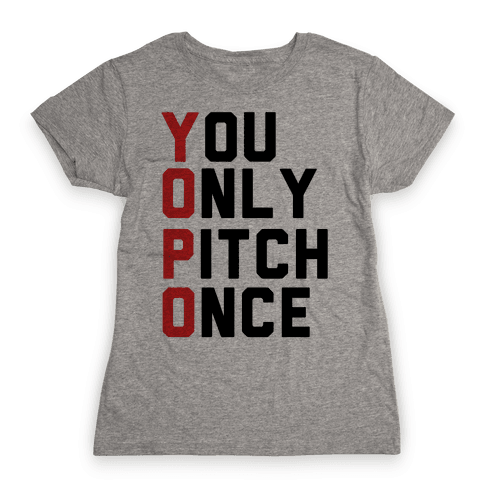 You Only Pitch Once Womens T-Shirt