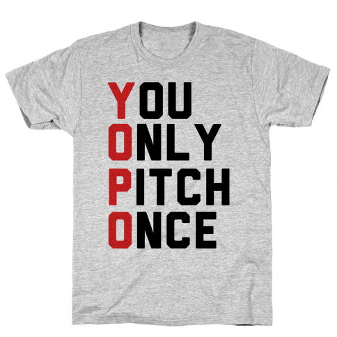 You Only Pitch Once Mens T-Shirt