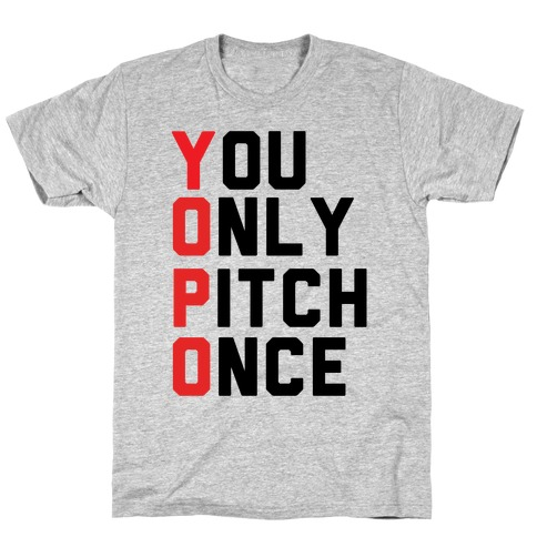You Only Pitch Once T-Shirt