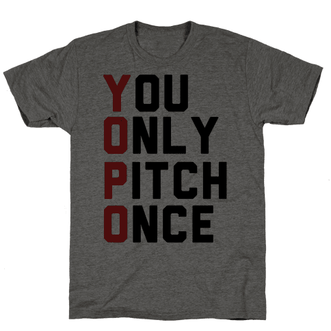 You Only Pitch Once